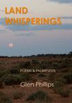 Land whisperings: Poems and palimpsests by Glen Phillips