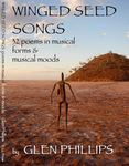 Winged seed songs: 32 poems in musical forms & musical moods by Glen Phillips