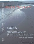 Tides and groundwater or Poems of 'The Dear Southwest' by Glen Phillips